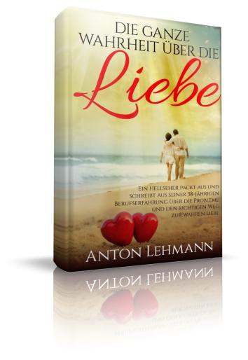 Anton Lehmann Die ganze Wahrheit über die Liebe